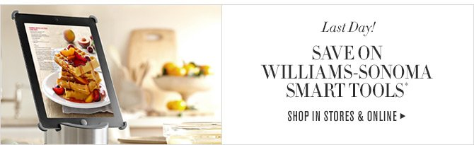 Last Day! - SAVE ON WILLIAMS-SONOMA SMART TOOLS - SHOP IN STORES & ONLINE
