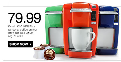 79.99 Keurig K10 MINI Plus personal coffee brewer. Previous sale 99.99,reg. 124.99. Shop now.