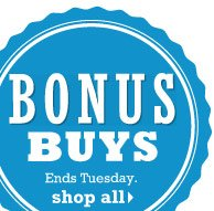 Bonus Buys. Ends Tuesday. Shop all.