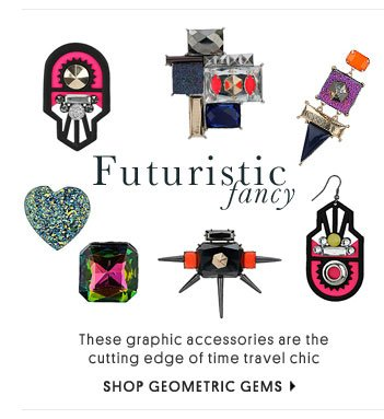 FUTURISTIC FANCY - SHOP GEOMETRIC GEMS