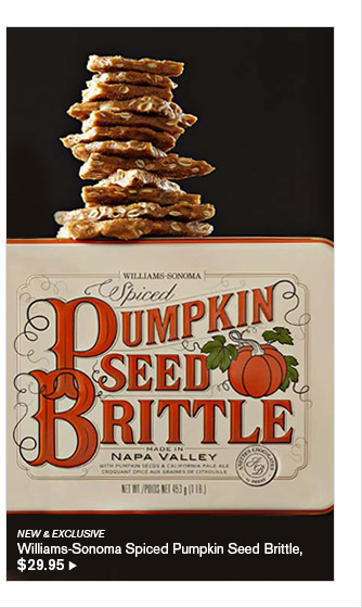 NEW & EXCLUSIVE - Williams-Sonoma Spiced Pumpkin Seed Brittle, $29.95
