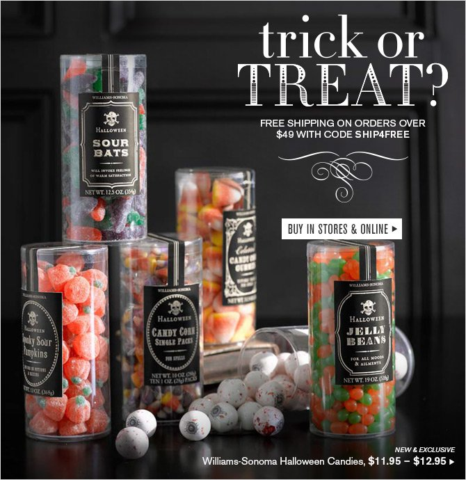 trick or TREAT? - FREE SHIPPING ON ORDERS OVER $49 WITH CODE SHIP4FREE - BUY IN STORES & ONLINE