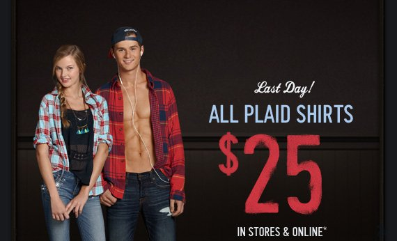 LAST DAY! ALL PLAID SHIRTS $25 IN STORES & ONLINE*