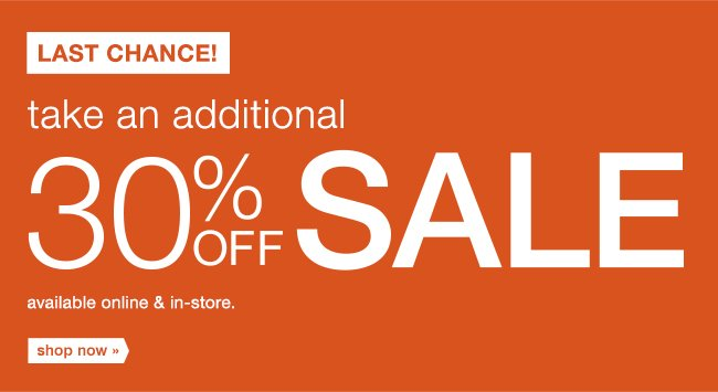 LAST CHANCE! take an additional 30% OFF SALE