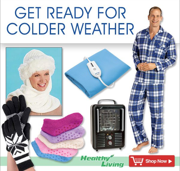 Get Ready For Colder Weather - Shop Now >>