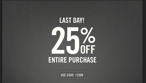LAST DAY! 25% OFF ENTIRE PURCHASE  USE CODE: 12500
