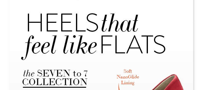 HEELS that feel like FLATS the SEVEN to 7 COLLECTION