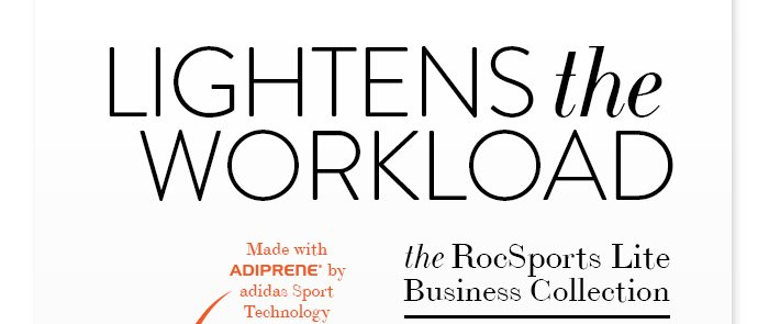 LIGHTENS the WORKLOAD  the RocSports Lite Business Collection