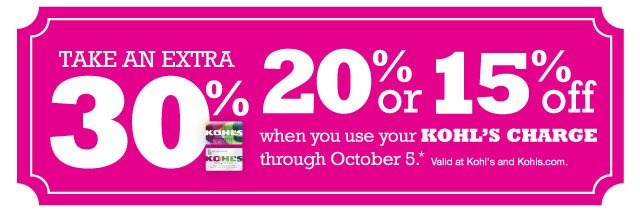 Take an EXTRA 30%, 20% or 15% Off when you use your Kohl's Charge through October 5.