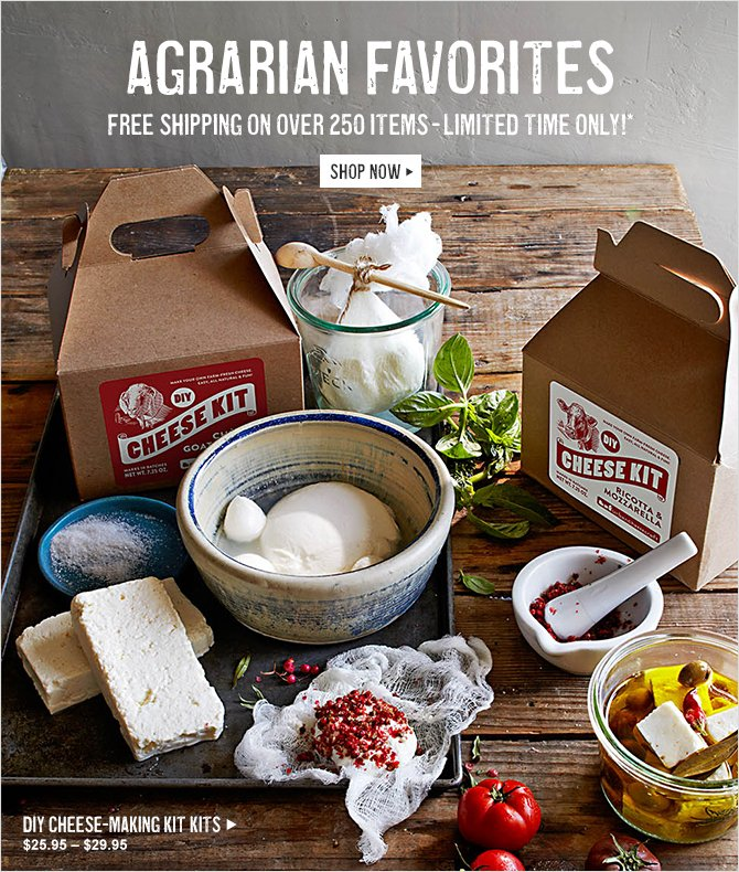 AGRARIAN FAVORITES - Free Shipping on Over 250 Items - Limited Time Only!* - SHOP NOW