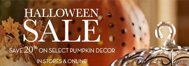 HALLOWEEN SALE - SAVE 20% ON SELECT PUMPKIN DECOR - IN STORES & ONLINE