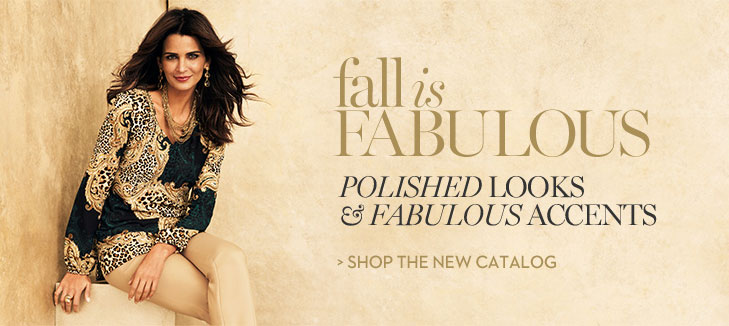Fall is fabulous. Polished looks & fabulous accents. SHOP THE  NEW CATALOG