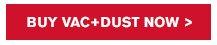 Buy Vac+Dust Now