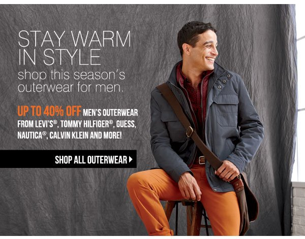 Stay warm in style shop this season's outerwear for men. Up to 40% off men's outerwear from Levi's®,                    Tommy Hilfiger®, Guess, Nautica®, Calvin Klein and more! Shop all outerwear
