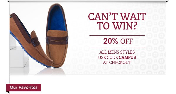 Can't wait to win? 20% off all mens styles.  Use code CAMPUS at checkout.