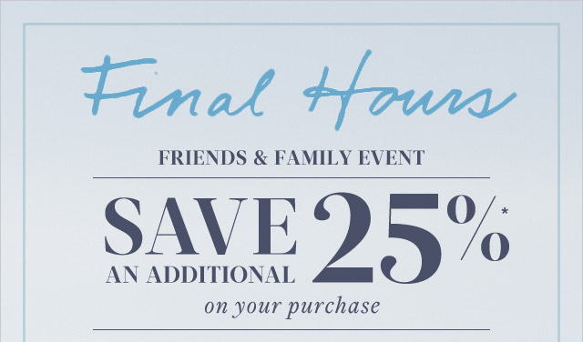FINAL HOURS - FRIENDS AND FAMILY EVENT