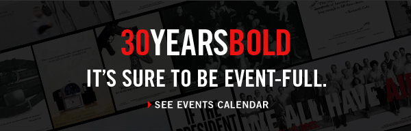 30 YEARS BOLD › SEE EVENTS CALENDAR