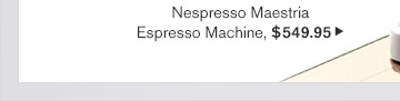 Nespresso Maestria - Espresso Machine, $549.95