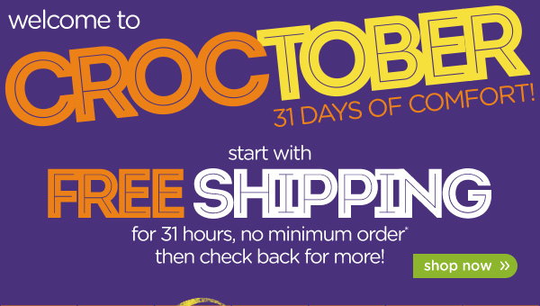 welcome to Croctober 31 Days Of Comfort! start with Free Shipping - shop now