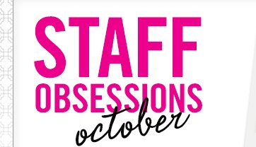 STAFF OBSESSIONS - October