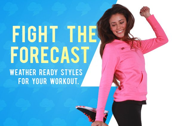 Fight the forecast. Weather ready styles for your workout.