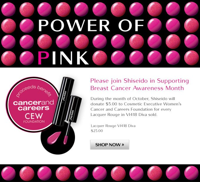 Power of Pink | Please join Shiseido in Supporting Breast Cancer Awareness Month | Proceeds benefit Cosmetic Executive Women's Cancer and Careers Foundation | Shop Now