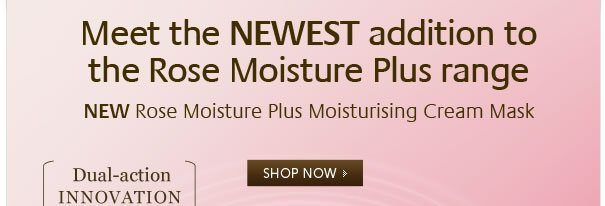 Meet the Newest addition to the Rose Moisture Plus range