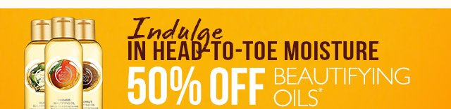 Indulge In Head-To-Toe Moisture 50% OFF Beautifying Oils*