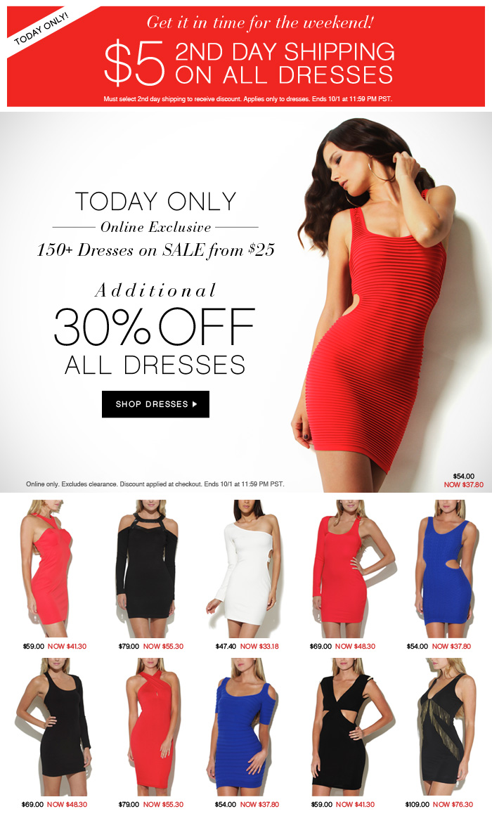 $5 2ND DAY SHIPPING ON ALL DRESSES. ADDITIONAL 30% OFF ALL DRESSES.