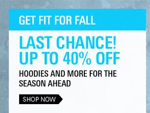 Get Fit for Fall: Last Chance! Up to 40% Off Hoodies and more for the season ahead Shop Now