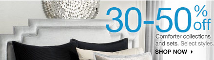 30-50% off Comforter collections and sets. Select styles.