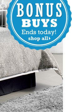 BONUS BUYS: Ends today! Shop now.