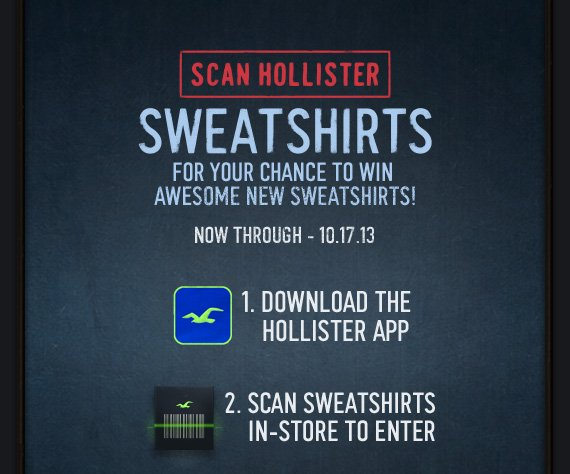SCAN HOLLISTER SWEATSHIRTS FOR YOUR CHANCE TO WIN AWESOME NEW  SWEATSHIRTS! NOW THROUGH – 10.17.13 1. DOWNLOAD THE HOLLISTER APP 2.  SCAN  SWEATSHIRTS IN-STORE TO ENTER