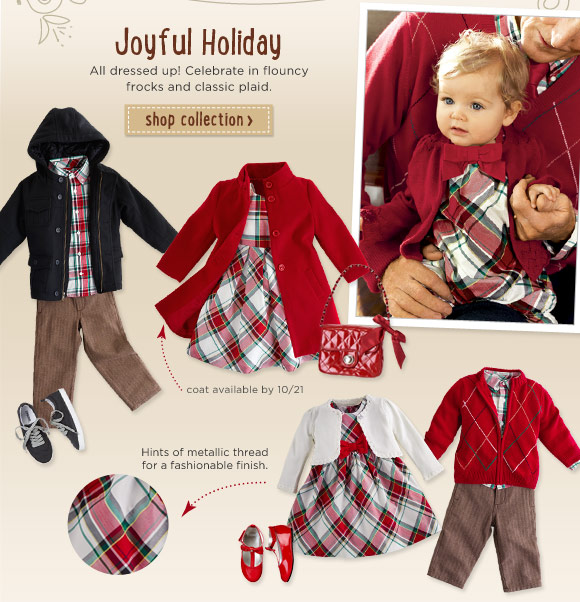 Joyful Holiday. All dressed up! Celebrate in flouncy frocks and classic plaid. Shop Collection. Red jacket available 10/21. Hints of metallic thread for a fashionable finish