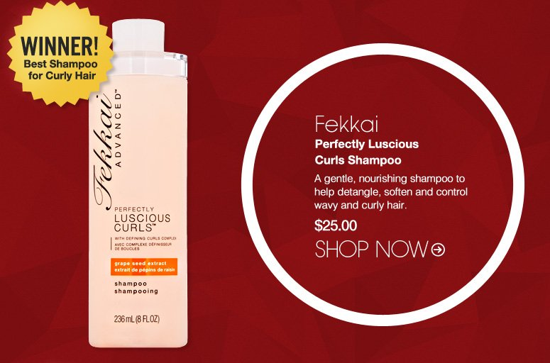 Fekkai Perfectly Luscious Curls Shampoo A gentle, nourishing shampoo to help detangle, soften and control wavy and curly hair. $25.00 Winner! Best Shampoo for Curly Hair Shop Now>>