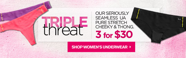 TRIPLE THREAT. SHOP WOMEN'S UNDERWEAR