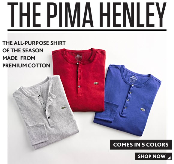 THE PIMA HENLEY. THE ALL-PURPOSE SHIRT OF  THE SEASON MADE FROM PREMIUM COTTON. COMES IN 5 COLORS.