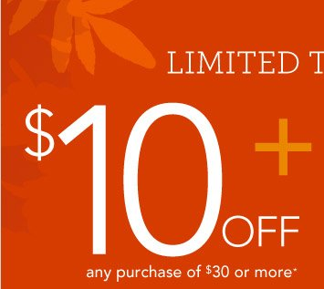 $10 Off Any Purchase of $30 or More*