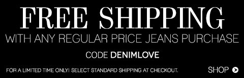 Free Shipping with any regular price denim purchase!