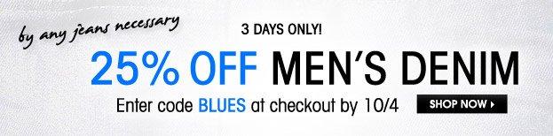 3 DAYS ONLY! 25% OFF MEN´S DENIM. SHOP NOW