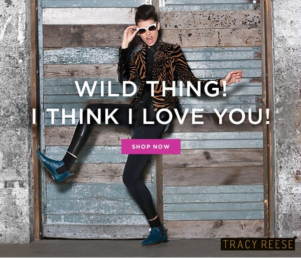 WILD THING! I THINK I LOVE YOU! SHOP NOW.