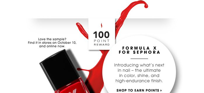 FORMULA X FOR SEPHORA | Introducing what's next in nail – the ultimate in color, shine, and high-endurance finish. | SHOP TO EARN POINTS