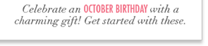 Celebrate an October birthday with a charming gift! Get started with these.