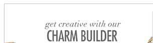 Get creative with our Charm Builder