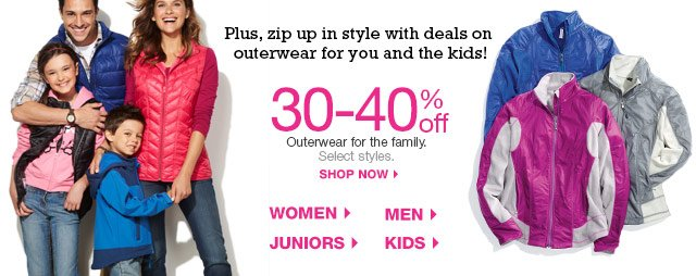 Plus, zip up in styles with deals on outerwear for you and the kids! 30-40% off Outerwear for the family. Select styles. Shop now.
