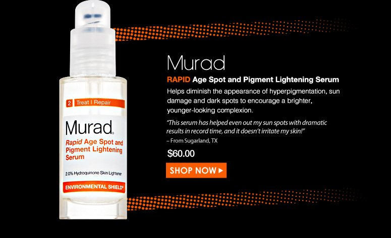 "Murad Rapid Age Spot and Pigment Lightening Serum Helps diminish the appearance of hyperpigmentation, sun damage and dark spots to encourage a brighter, younger-looking complexion.  ""This serum has helped even out my sun spots with dramatic results in record time, and it doesn't irritate my skin!"" – From Buena Park, CA  $60.00 Shop Now>>"