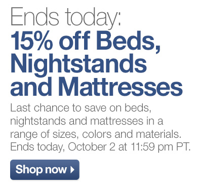 Ends today: 15% off Beds, Nightstands and  Mattresses