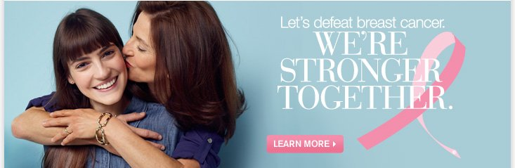 Let s defeat breat cancer WE ARE STRONGER TOGETHER LEARN MORE
