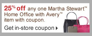 25% off  any one Martha Stewart Home Office with Avery item with coupon. Get  in-store coupon.