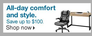 All-day  comfort and style. Save up to $100. Shop now.